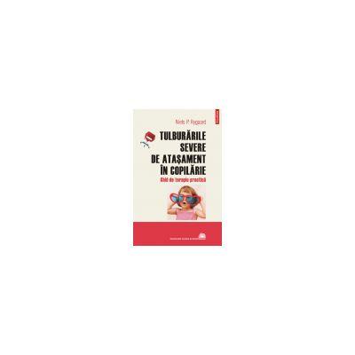 TULBURARILE SEVERE DE ATASAMENT IN COPILARIE. GHID DE TERAPIE PRACTICA