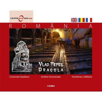 Romania - Umbre incoronate (Vlad Tepes, Dracula)