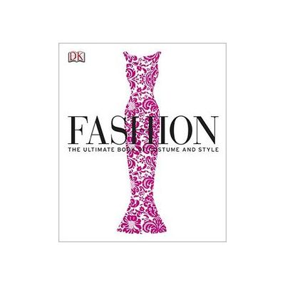 FASHION THE ULTIMATE BOOK OF COSTUME AND STYLE