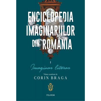 Enciclopedia imaginariilor din Romania. Vol. I: Imaginar literar