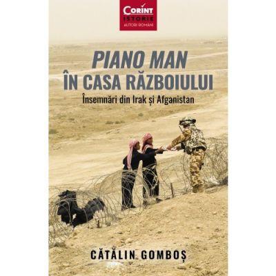 Piano Man in Casa Razboiului Insemnari din Irak si Afganistan