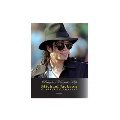 Regele muzicii pop, Michael Jackson O viata in imagini