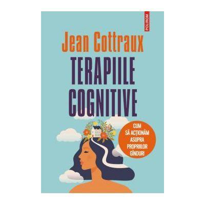 Terapiile cognitive Cum sa actionam asupra propriilor ginduri