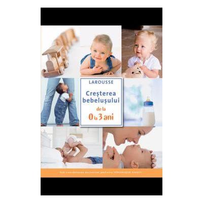 Cresterea bebelusului de la 0 la 3 ani Larousse