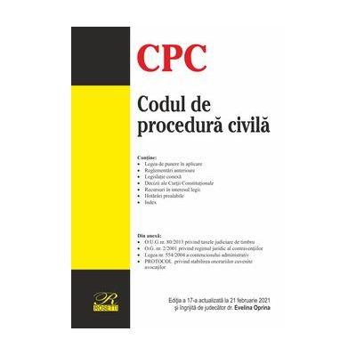 Codul de procedură civilă. Ediția a 17-a actualizată la 21 februarie 2021