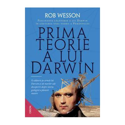 Prima teorie a lui Darwin Fascinanta calatorie a lui Darwin in cautarea unei teorii a Pamantului