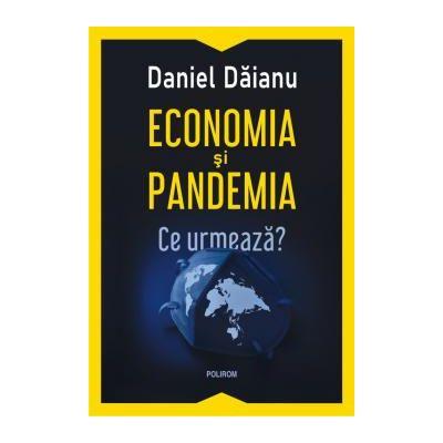 Economia si pandemia Ce urmeaza?