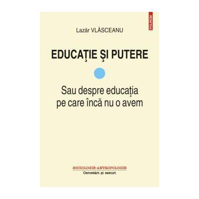 Educatie si putere Sau despre educatia pe care inca nu o avem