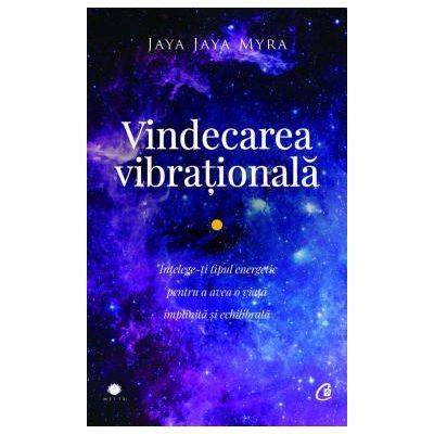 Vindecarea vibrationala Înțelege-ti tipul energetic pentru a avea o viata implinita si echilibrata