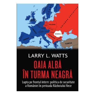 Oaia alba in turma neagra. Politica de securitate a Romaniei in perioada Razboiului Rece