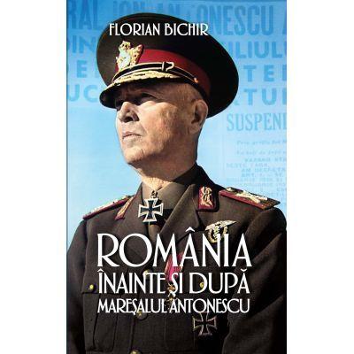 Romania inainte si dupa maresalul Antonescu