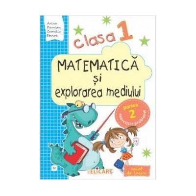 Matematica si explorarea mediului. Caiet de lucru. Clasa I. Partea a II-a (E2)