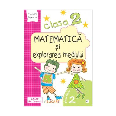 Matematica si explorarea mediului. Clasa a II a. Semestrul II (E3). Caiet de lucru