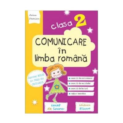 Comunicare in limba romana. Clasa a II-a. Caiet de lucru Exercitii de comunicare, de vocabular, de lectura, notiuni teoretice