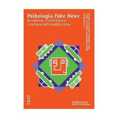 Psihologia Fake News Acceptarea, distribuirea si corectarea informatiilor false