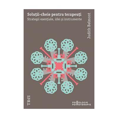 Solutii-cheie pentru psihoterapeuti Strategii esentiale, idei si instrumente