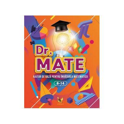 Dr. Mate Ajutor de baza pentru invatarea matematicii  6-14 ani