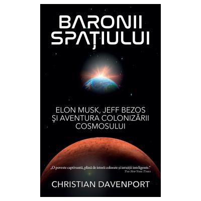 Baronii spatiului Elon Musk, Jeff Bezos si aventura colonizarii cosmosului