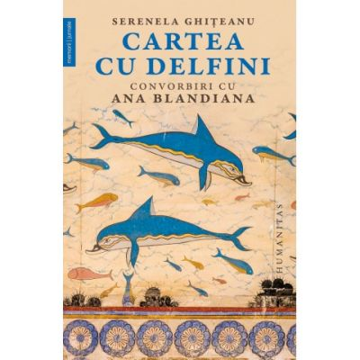 Cartea cu delfini. Convorbiri cu Ana Blandiana